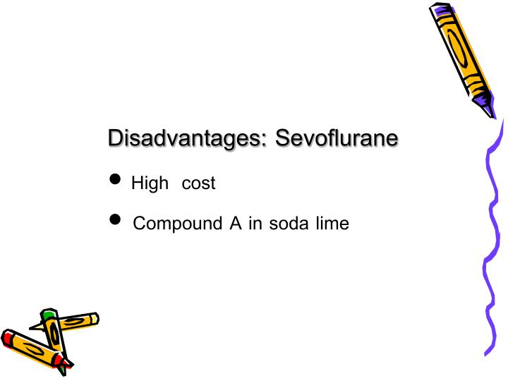 Disadvantages: Sevoflurane