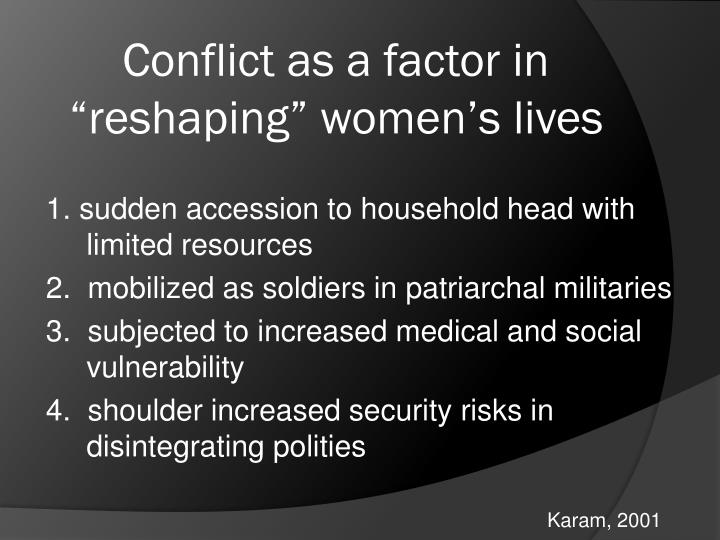 "Conflict as a factor in ""reshaping"" women's lives"