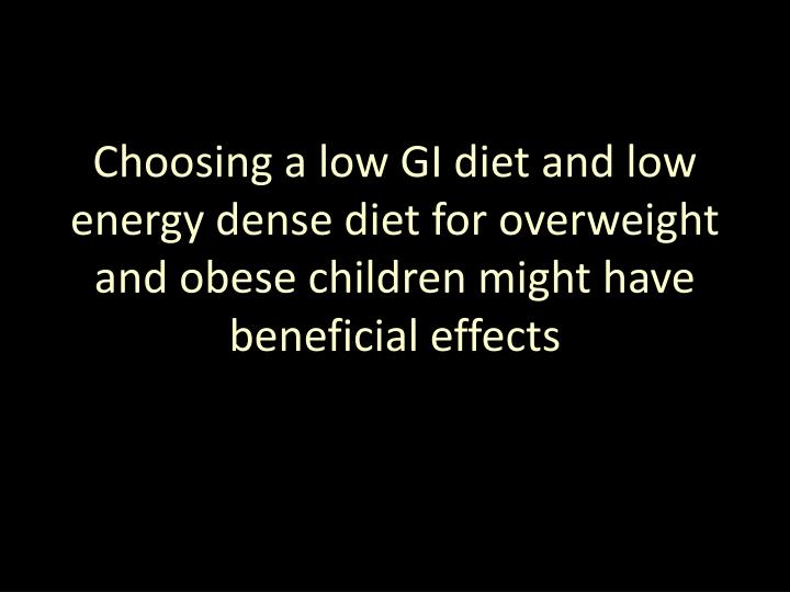 Choosing a low GI diet and low energy dense diet for overweight and obese children might have beneficial effects