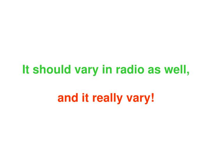 It should vary in radio as well,