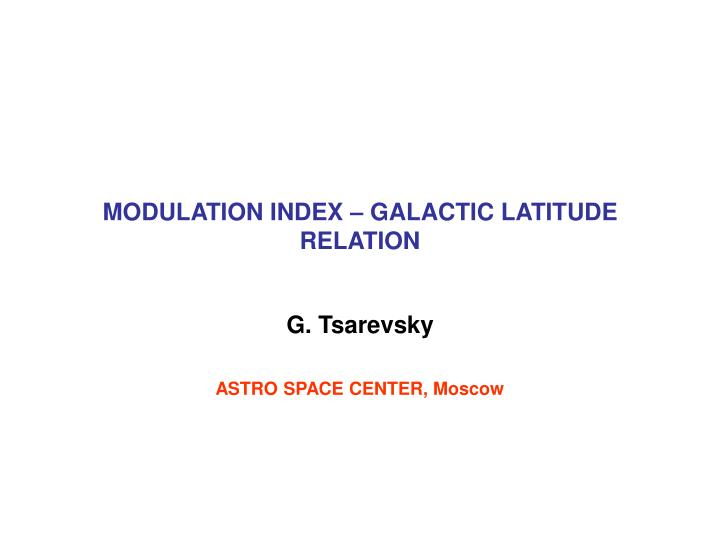 MODULATION INDEX – GALACTIC LATITUDE RELATION