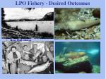lpo fishery desired outcomes