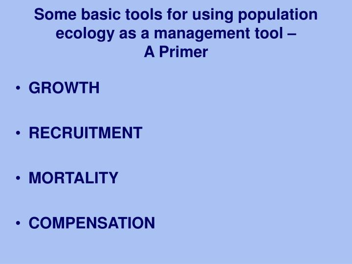 Some basic tools for using population ecology as a management tool a primer