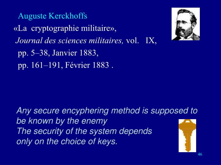 Any secure encyphering method is supposed to be known by the enemy