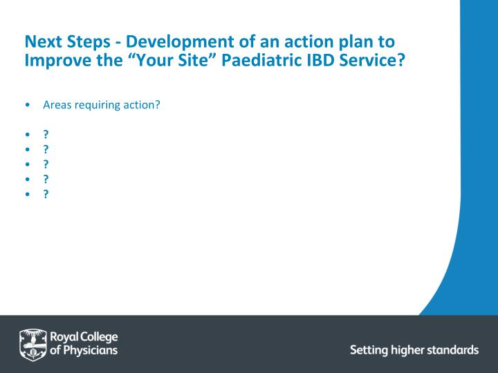 """Next Steps - Development of an action plan to Improve the """"Your Site"""" Paediatric IBD Service?"""