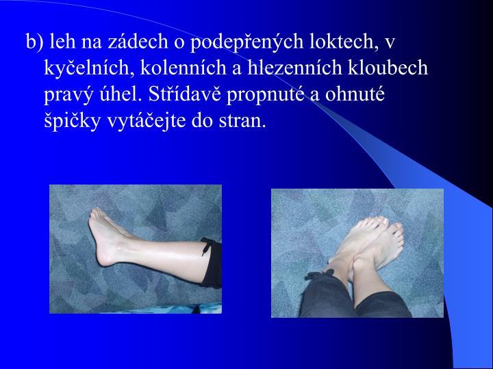 b) leh na zádech o podepřených loktech, v kyčelních, kolenních a hlezenních kloubech pravý úhel. Střídavě propnuté a ohnuté špičky vytáčejte do stran.
