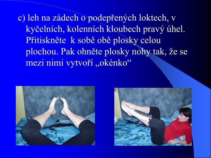 """c) leh na zádech o podepřených loktech, v kyčelních, kolenních kloubech pravý úhel. Přitiskněte  k sobě obě plosky celou plochou. Pak ohněte plosky nohy tak, že se mezi nimi vytvoří """"okénko"""""""