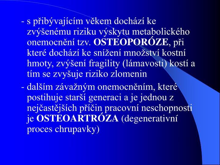 - s přibývajícím věkem dochází ke zvýšenému riziku výskytu metabolického onemocnění tzv.