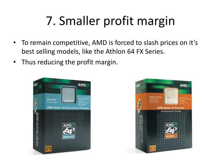 7. Smaller profit margin