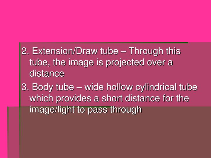 2. Extension/Draw tube – Through this tube, the image is projected over a distance