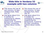 slide title in verdana 32 example with two columns