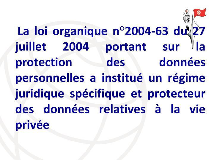 La loi organique n°2004-63 du 27 juillet 2004 portant sur la protection des données personnelles a institué un régime juridique spécifique et protecteur des données relatives à la vie privée
