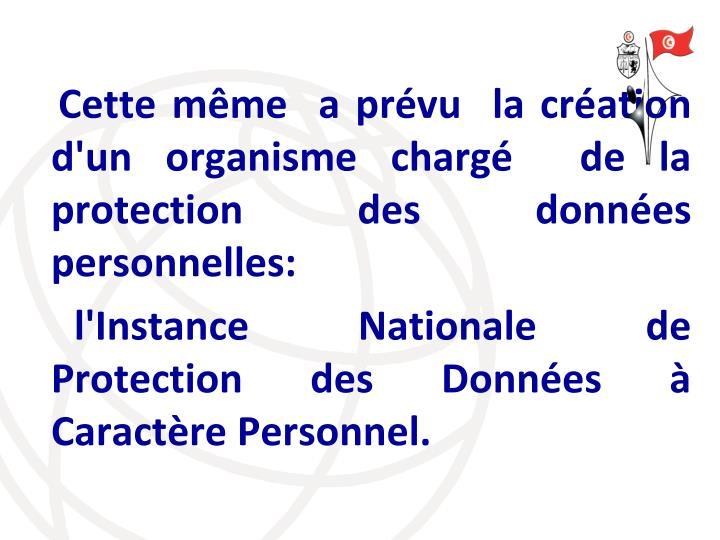 Cette même  a prévu  la création d'un organisme chargé  de la protection des données personnelles: