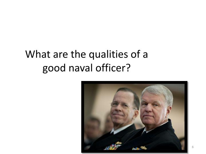 What are the qualities of a good naval officer?