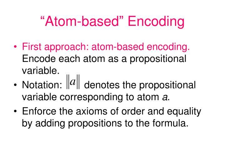 """""""Atom-based"""" Encoding"""