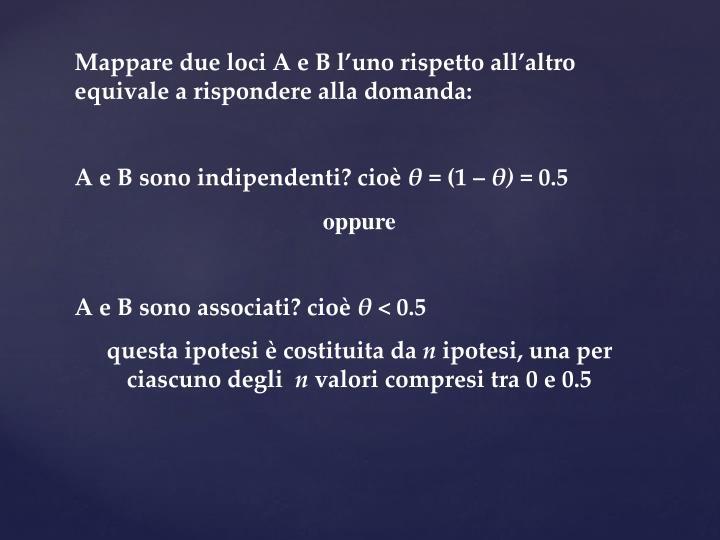 Mappare due loci A e B l'uno rispetto all'altro equivale a rispondere alla domanda: