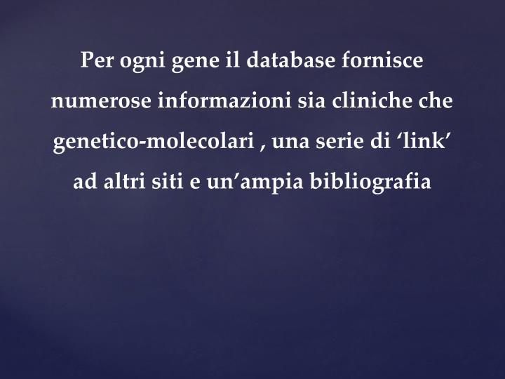 Per ogni gene il database fornisce numerose informazioni sia cliniche che genetico-molecolari , una serie di 'link' ad altri siti e un'ampia bibliografia