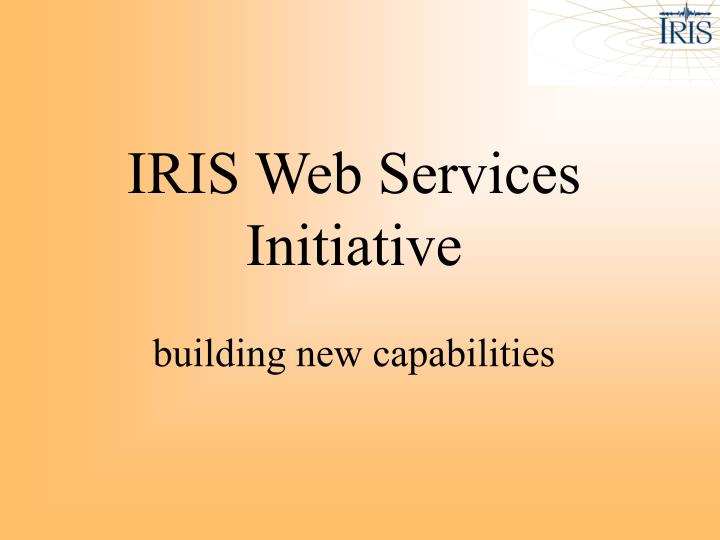 IRIS Web Services Initiative