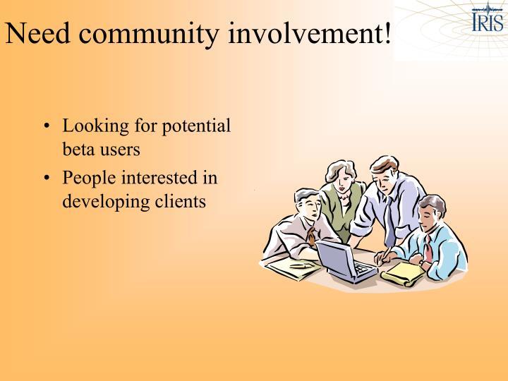 Need community involvement!