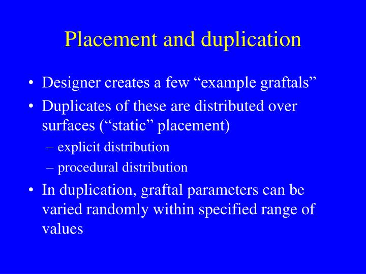 Placement and duplication