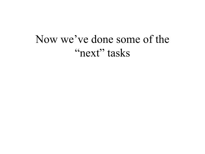 """Now we've done some of the """"next"""" tasks"""