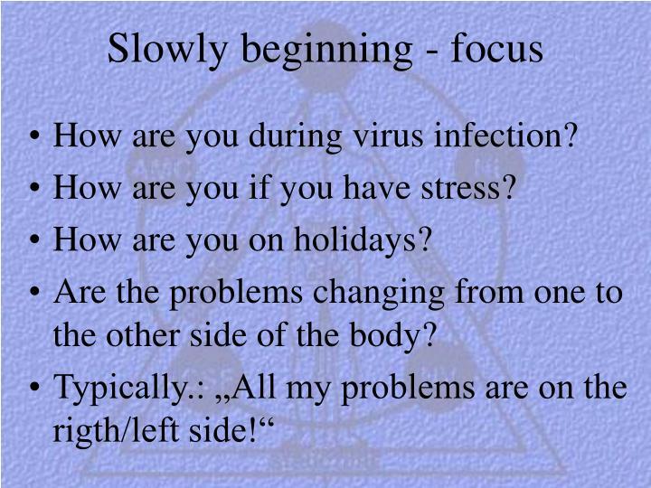 Slowly beginning - focus