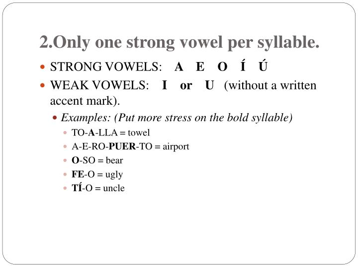 2 only one strong vowel per syllable