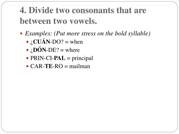 4. Divide two consonants that are between two vowels.