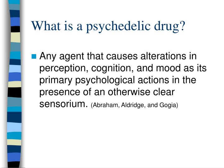 What is a psychedelic drug?