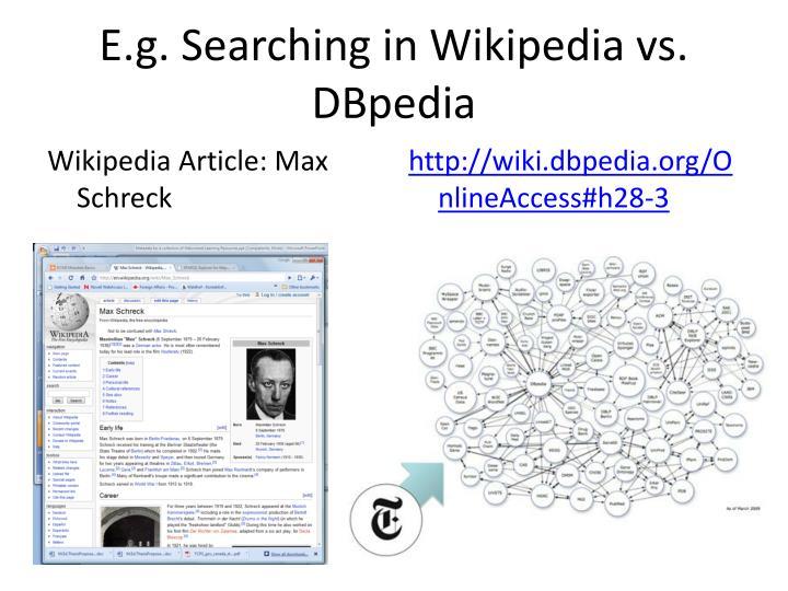 E.g. Searching in Wikipedia vs. DBpedia