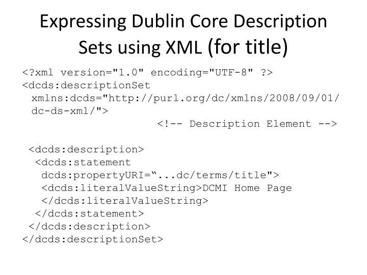 Expressing Dublin Core Description Sets using XML