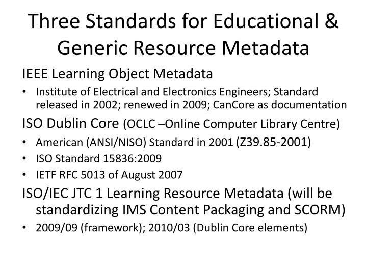 Three Standards for Educational & Generic Resource Metadata