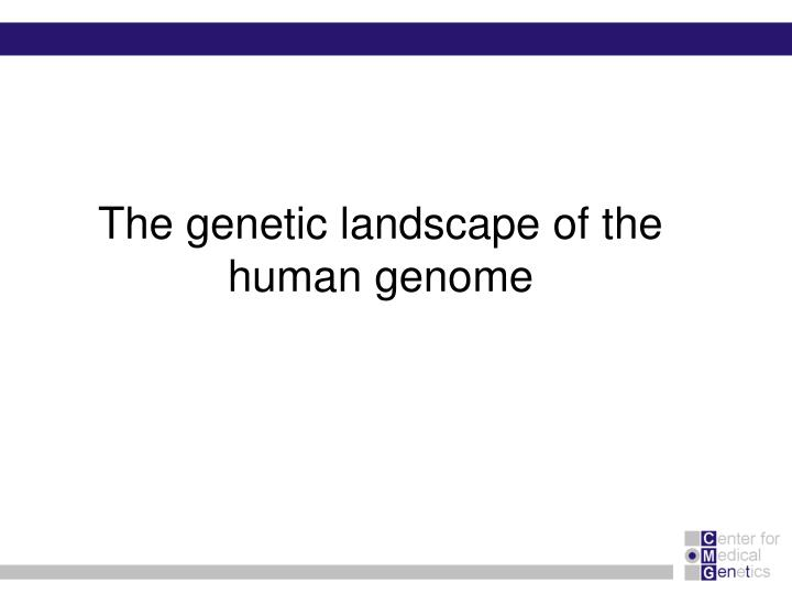The genetic landscape of the human genome