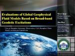evaluations of global geophysical fluid models based on broad band geodetic excitations