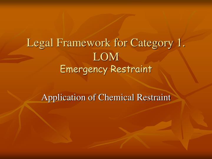 Legal Framework for Category 1. LOM