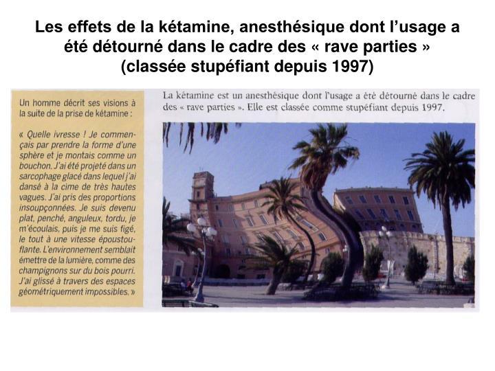 Les effets de la kétamine, anesthésique dont l'usage a été détourné dans le cadre des «rave parties» (classée stupéfiant depuis 1997)
