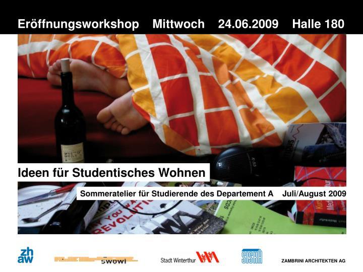 Eröffnungsworkshop    Mittwoch    24.06.2009    Halle 180