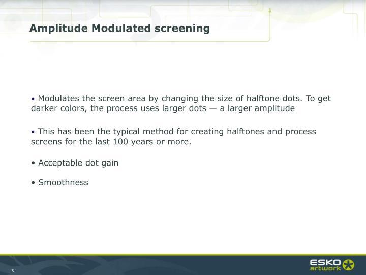 Amplitude Modulated screening