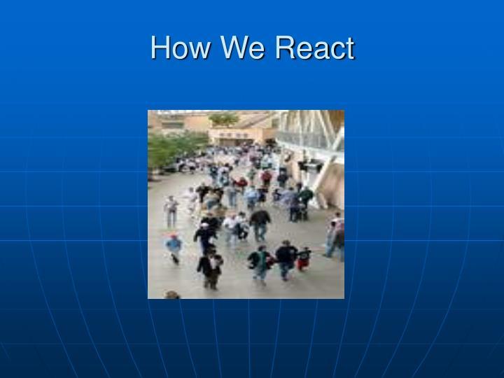 How We React