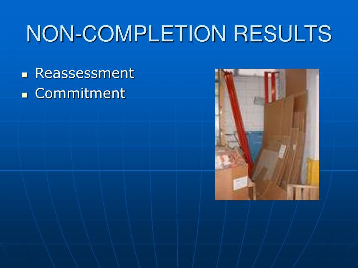 NON-COMPLETION RESULTS