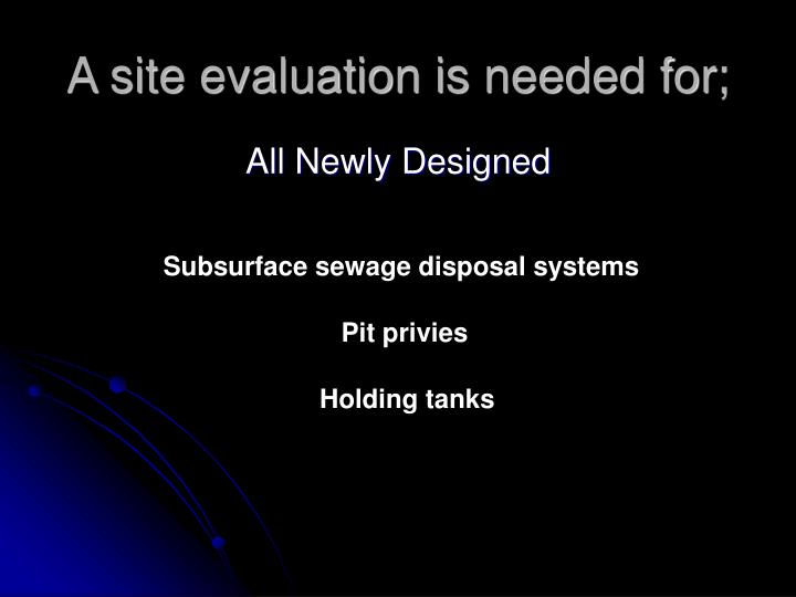 A site evaluation is needed for;