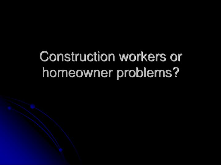 Construction workers or