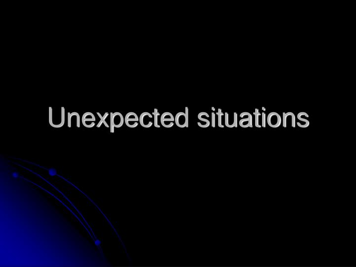 Unexpected situations
