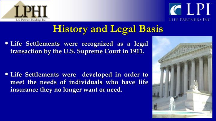Life Settlements were recognized as a legal transaction by the U.S. Supreme Court in 1911.