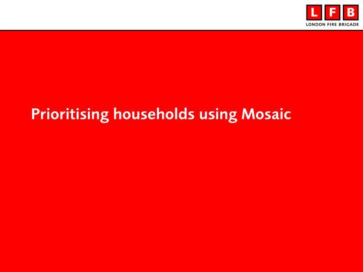 Prioritising households using Mosaic