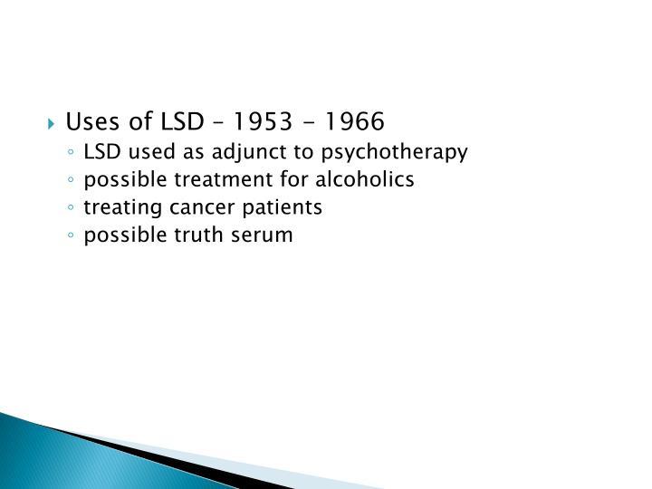 Uses of LSD – 1953 - 1966