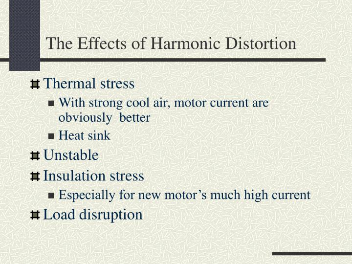 The Effects of Harmonic Distortion