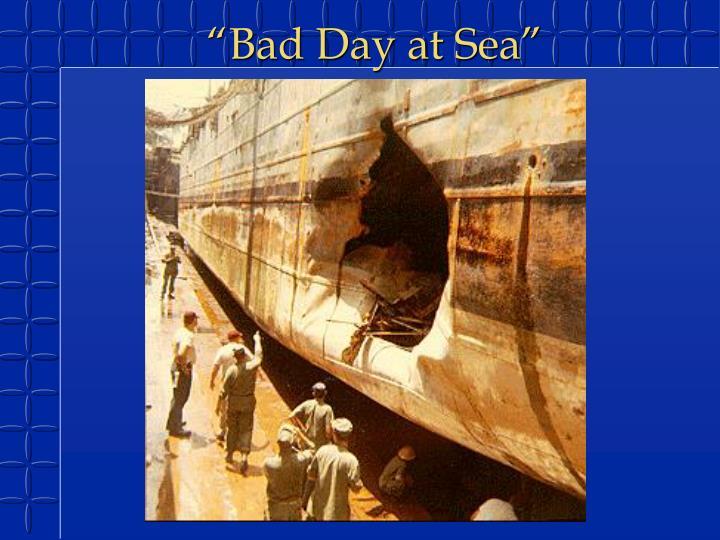 """""""Bad Day at Sea"""""""