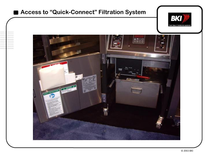 """Access to """"Quick-Connect"""" Filtration System"""