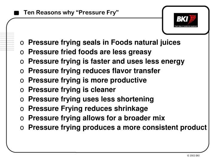 """Ten Reasons why """"Pressure Fry"""""""